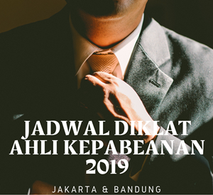 Jadwal Diklat Ahli Kepabeanan 2019 (Jakarta & Bandung)